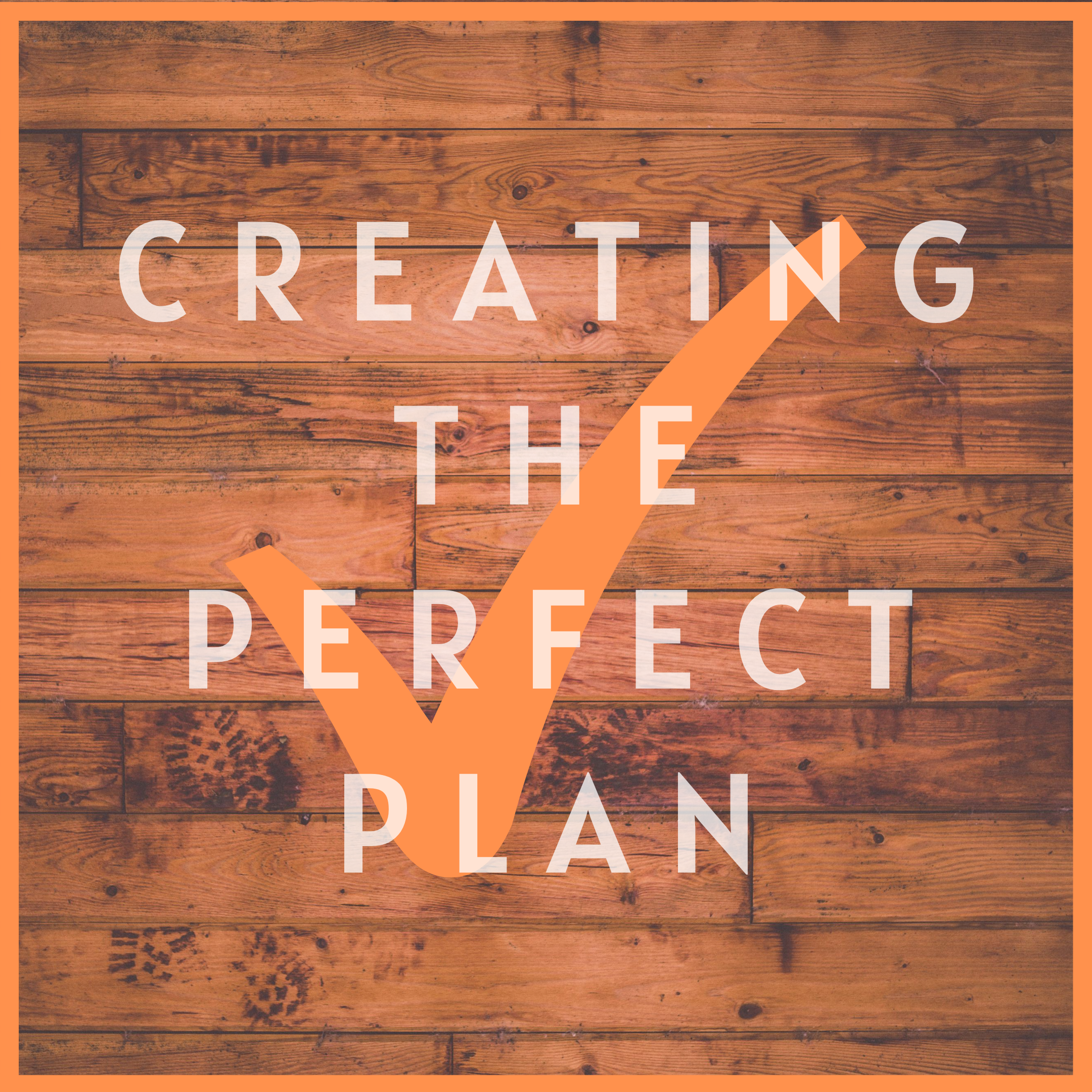 Text reading 'creating the perfect plan' with a check mark.