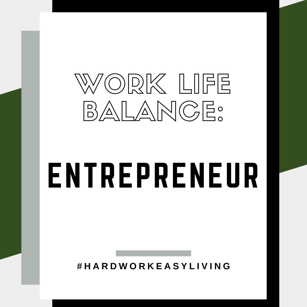 """Work Life Balance: Entrepreneur. #hardworkeasyliving"""